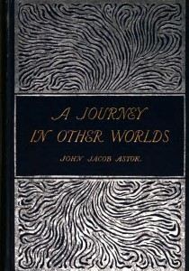 A Journey In Other Worlds John Jacob Astor